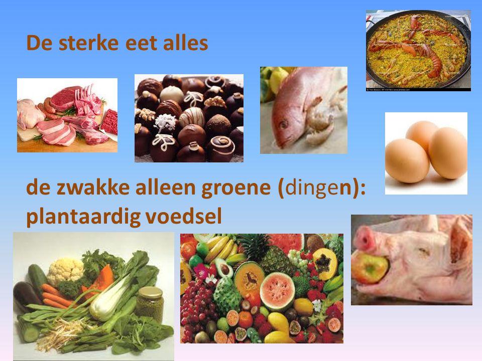 De sterke eet alles de zwakke alleen groene (dingen): plantaardig voedsel
