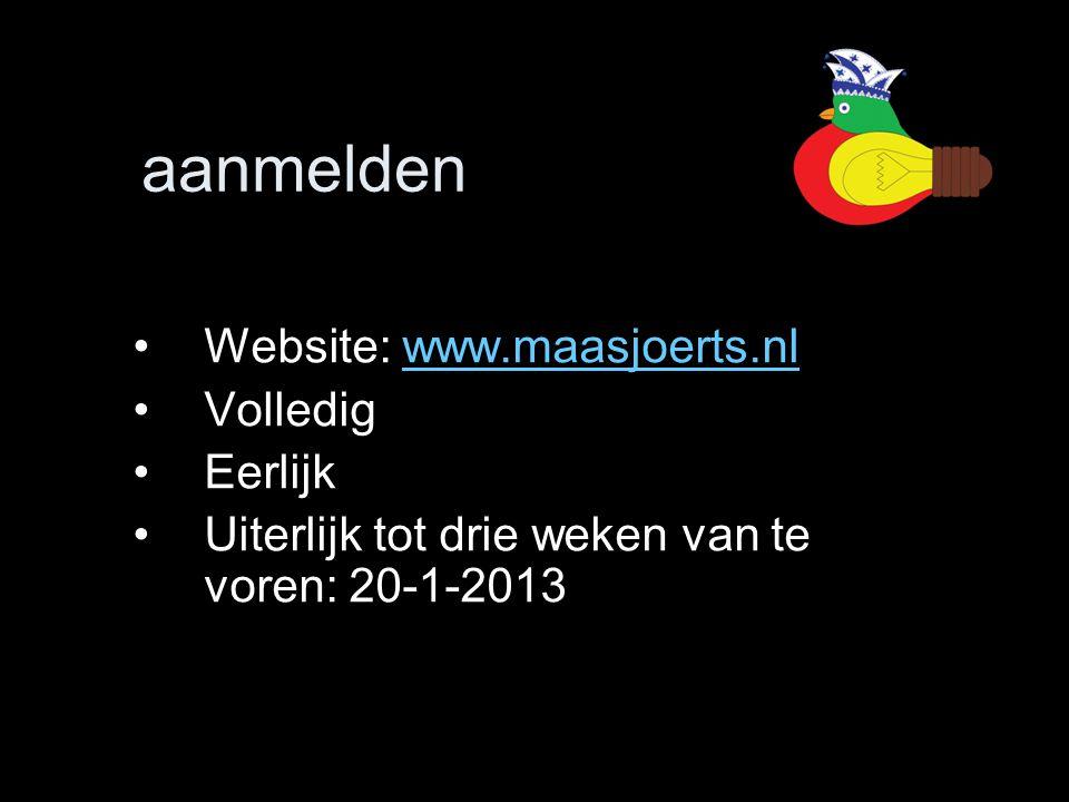 aanmelden •Website: www.maasjoerts.nlwww.maasjoerts.nl •Volledig •Eerlijk •Uiterlijk tot drie weken van te voren: 20-1-2013