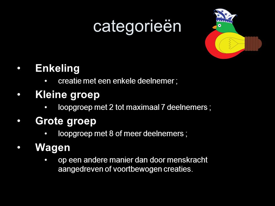 categorieën •Enkeling •creatie met een enkele deelnemer ; •Kleine groep •loopgroep met 2 tot maximaal 7 deelnemers ; •Grote groep •loopgroep met 8 of