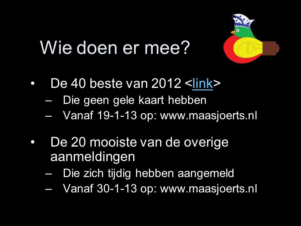 Wie doen er mee? •De 40 beste van 2012 link –Die geen gele kaart hebben –Vanaf 19-1-13 op: www.maasjoerts.nl •De 20 mooiste van de overige aanmeldinge