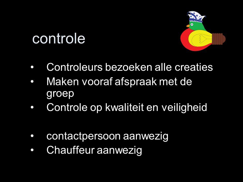 controle •Controleurs bezoeken alle creaties •Maken vooraf afspraak met de groep •Controle op kwaliteit en veiligheid •contactpersoon aanwezig •Chauff