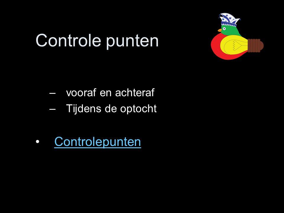 Controle punten –vooraf en achteraf –Tijdens de optocht •ControlepuntenControlepunten
