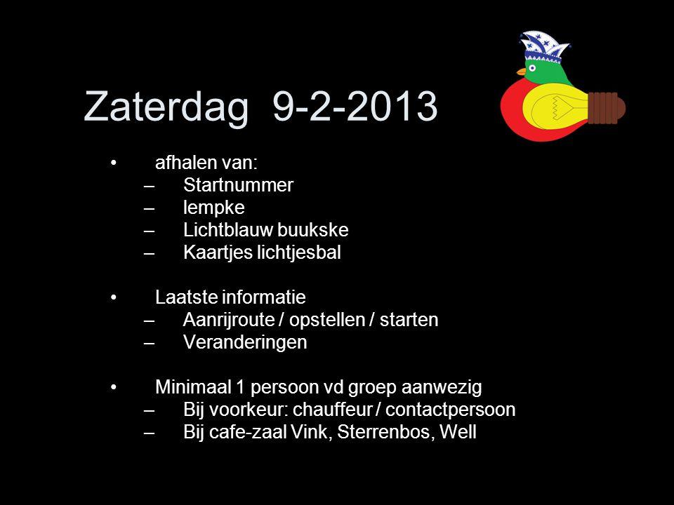 Zaterdag 9-2-2013 •afhalen van: –Startnummer –lempke –Lichtblauw buukske –Kaartjes lichtjesbal •Laatste informatie –Aanrijroute / opstellen / starten