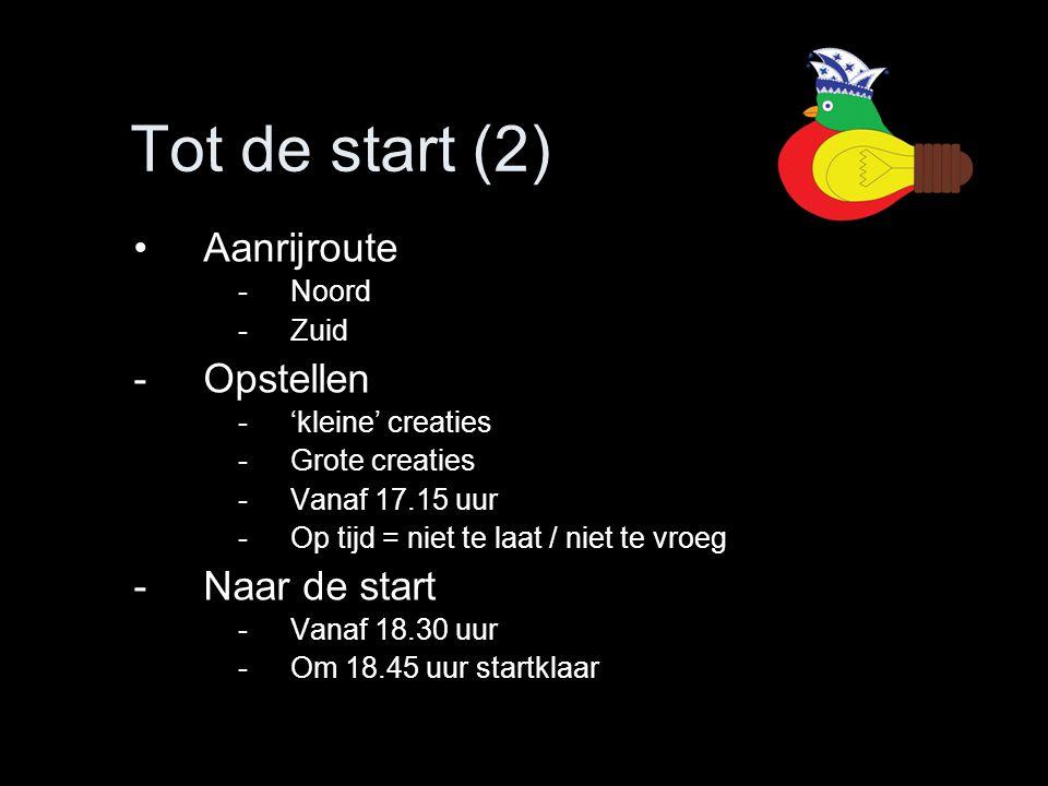 Tot de start (2) •Aanrijroute -Noord -Zuid -Opstellen -'kleine' creaties -Grote creaties -Vanaf 17.15 uur -Op tijd = niet te laat / niet te vroeg -Naa