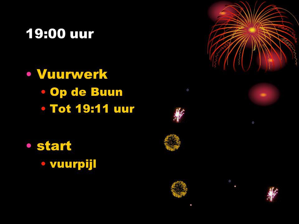 19:00 uur •Vuurwerk •Op de Buun •Tot 19:11 uur •start •vuurpijl