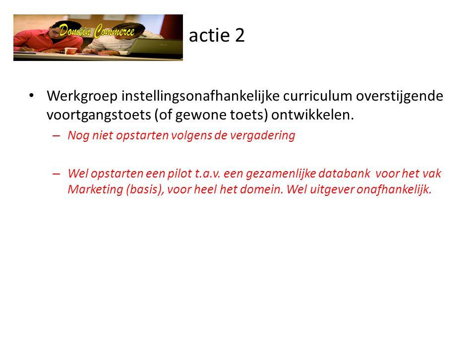 actie 2 • Werkgroep instellingsonafhankelijke curriculum overstijgende voortgangstoets (of gewone toets) ontwikkelen.