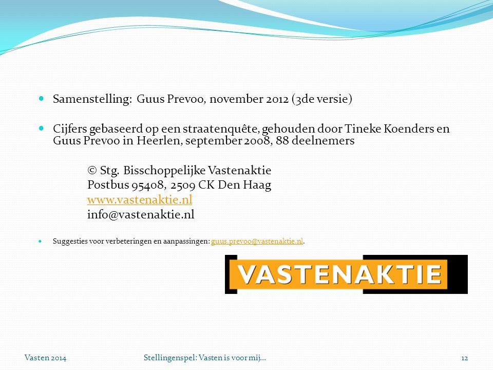 Vasten 2014Stellingenspel: Vasten is voor mij...12  Samenstelling:Guus Prevoo, november 2012 (3de versie)  Cijfers gebaseerd op een straatenquête, gehouden door Tineke Koenders en Guus Prevoo in Heerlen, september 2008, 88 deelnemers © Stg.