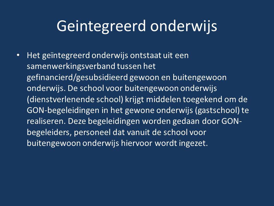 Geintegreerd onderwijs • Het geïntegreerd onderwijs ontstaat uit een samenwerkingsverband tussen het gefinancierd/gesubsidieerd gewoon en buitengewoon