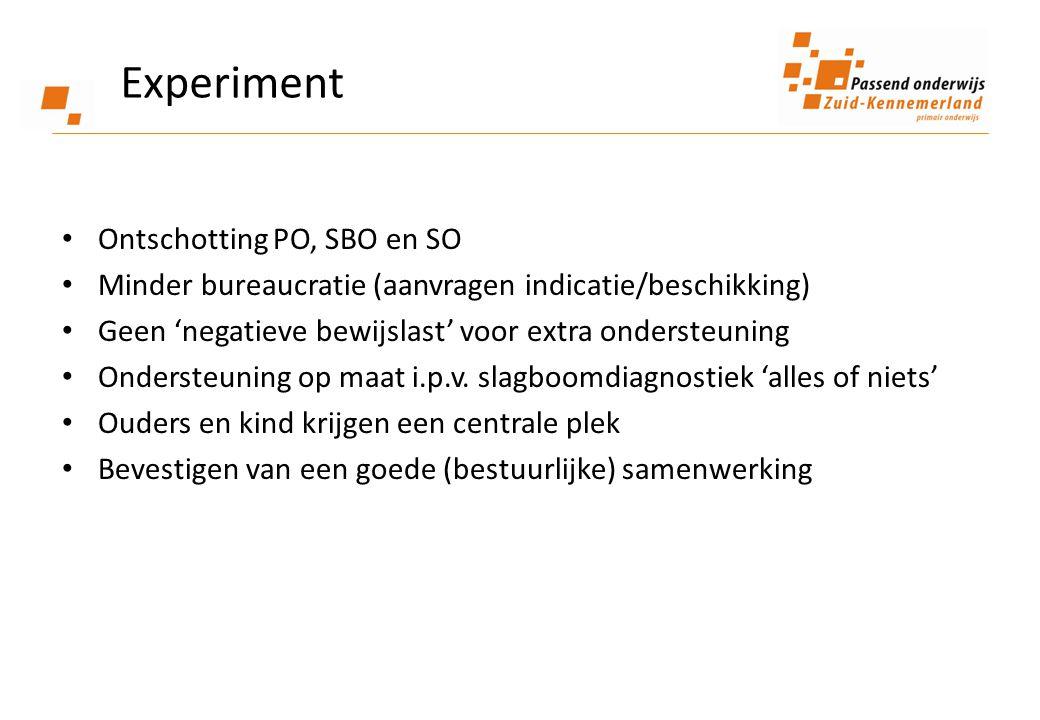 Experiment • Ontschotting PO, SBO en SO • Minder bureaucratie (aanvragen indicatie/beschikking) • Geen 'negatieve bewijslast' voor extra ondersteuning • Ondersteuning op maat i.p.v.