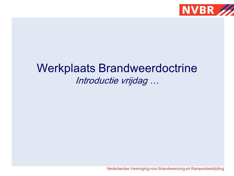 Nederlandse Vereniging voor Brandweerzorg en Rampenbestrijding Werkplaats Brandweerdoctrine Introductie vrijdag …