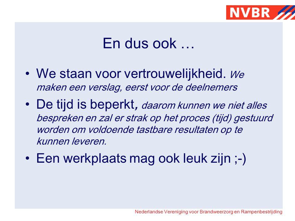 Nederlandse Vereniging voor Brandweerzorg en Rampenbestrijding En dus ook … •We staan voor vertrouwelijkheid.