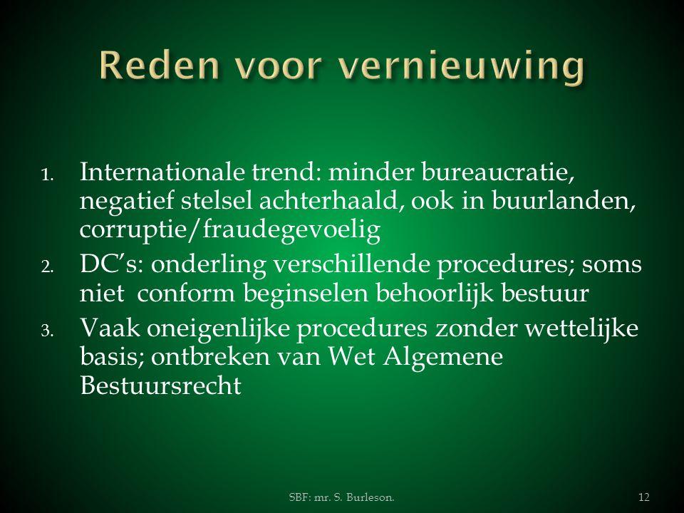 1. Internationale trend: minder bureaucratie, negatief stelsel achterhaald, ook in buurlanden, corruptie/fraudegevoelig 2. DC's: onderling verschillen