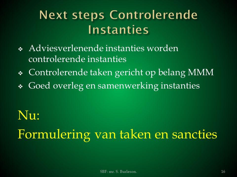  Adviesverlenende instanties worden controlerende instanties  Controlerende taken gericht op belang MMM  Goed overleg en samenwerking instanties Nu