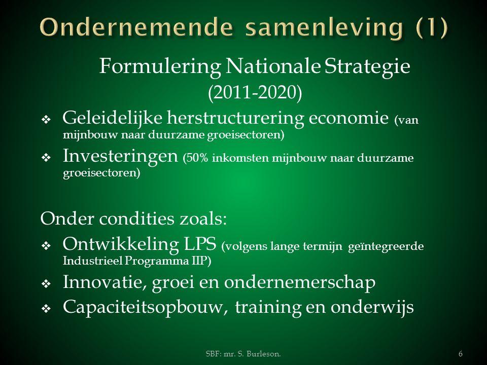 Formulering Nationale Strategie (2011-2020)  Geleidelijke herstructurering economie (van mijnbouw naar duurzame groeisectoren)  Investeringen (50% i