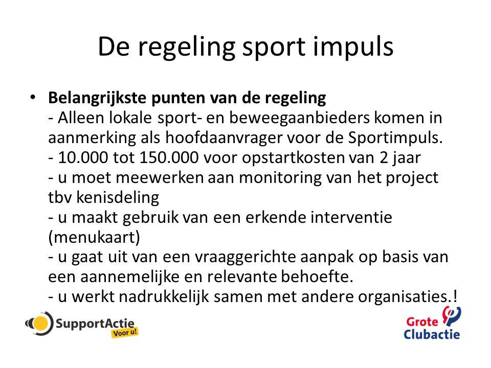 De regeling sport impuls • Belangrijkste punten van de regeling - Alleen lokale sport- en beweegaanbieders komen in aanmerking als hoofdaanvrager voor