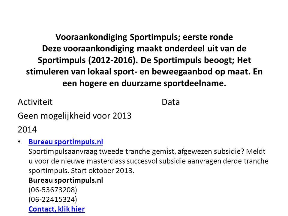 Vooraankondiging Sportimpuls; eerste ronde Deze vooraankondiging maakt onderdeel uit van de Sportimpuls (2012-2016). De Sportimpuls beoogt; Het stimul