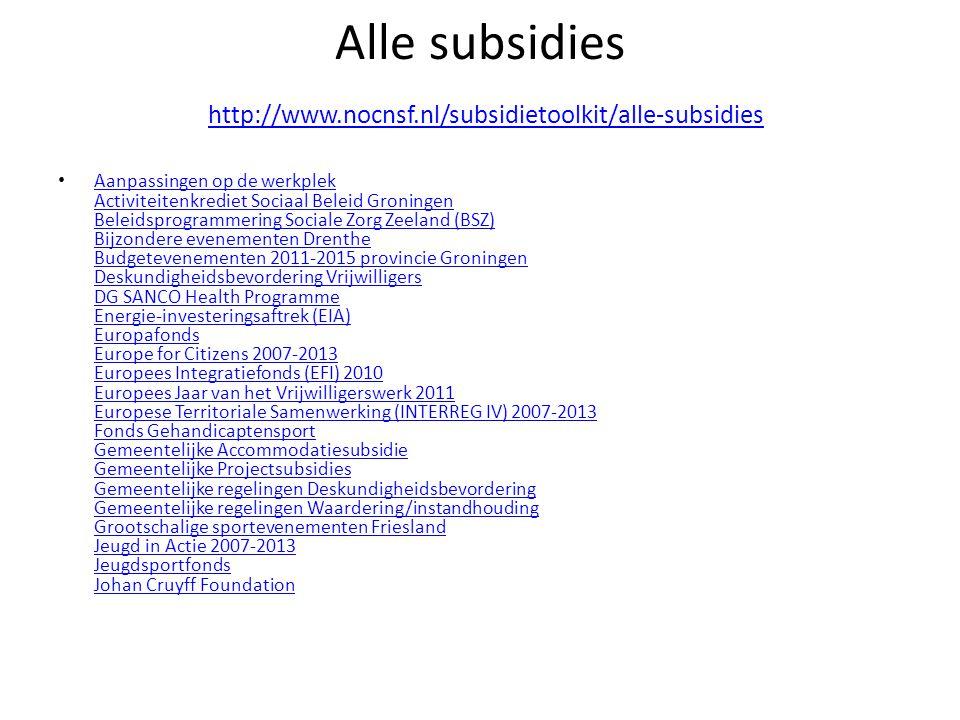 Alle subsidies http://www.nocnsf.nl/subsidietoolkit/alle-subsidies http://www.nocnsf.nl/subsidietoolkit/alle-subsidies • Aanpassingen op de werkplek A