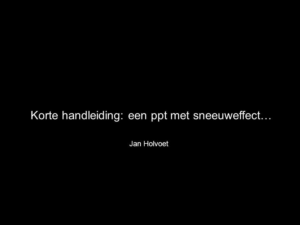 Korte handleiding: een ppt met sneeuweffect… Jan Holvoet