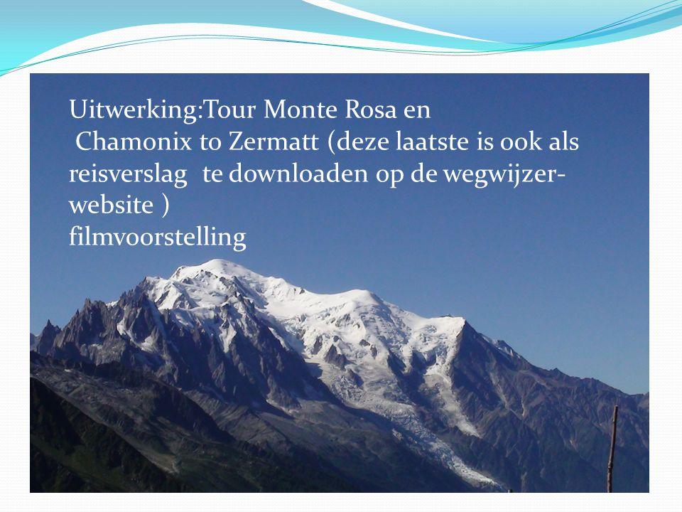 Uitwerking:Tour Monte Rosa en Chamonix to Zermatt (deze laatste is ook als reisverslag te downloaden op de wegwijzer- website ) filmvoorstelling