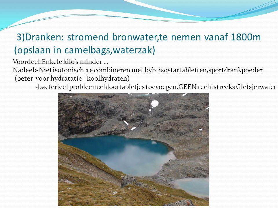 3)Dranken: stromend bronwater,te nemen vanaf 1800m (opslaan in camelbags,waterzak) Voordeel:Enkele kilo's minder … Nadeel:-Niet isotonisch :te combine