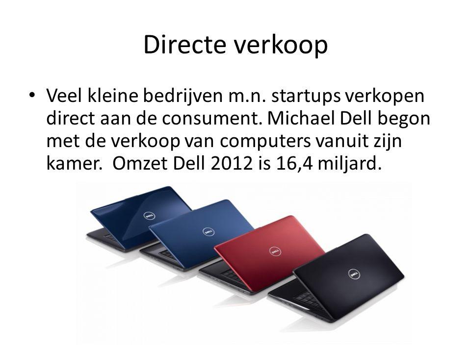 Directe verkoop • Veel kleine bedrijven m.n. startups verkopen direct aan de consument. Michael Dell begon met de verkoop van computers vanuit zijn ka