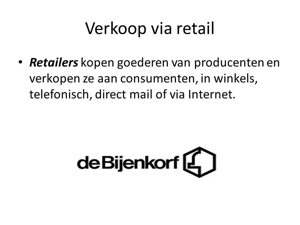 Verkoop via retail • Retailers kopen goederen van producenten en verkopen ze aan consumenten, in winkels, telefonisch, direct mail of via Internet.