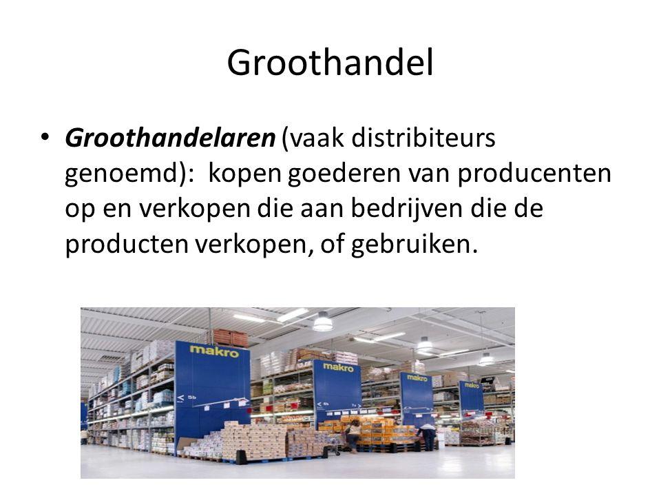 Groothandel • Groothandelaren (vaak distribiteurs genoemd): kopen goederen van producenten op en verkopen die aan bedrijven die de producten verkopen,