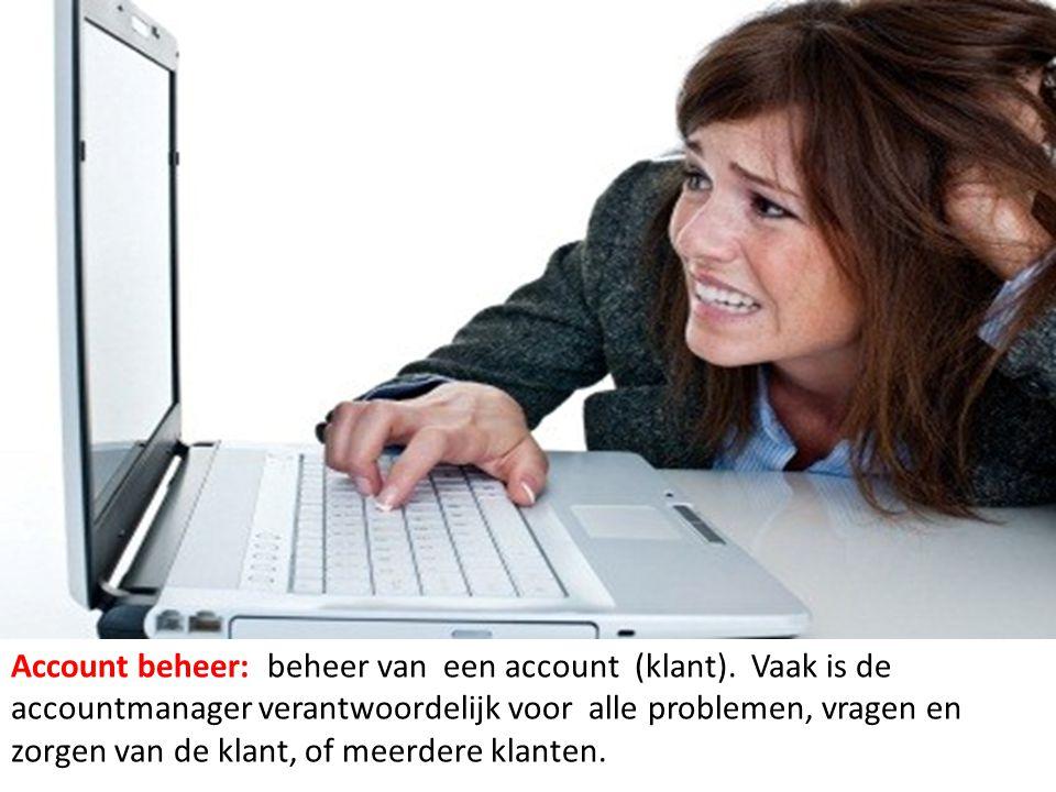 Account beheer: beheer van een account (klant). Vaak is de accountmanager verantwoordelijk voor alle problemen, vragen en zorgen van de klant, of meer