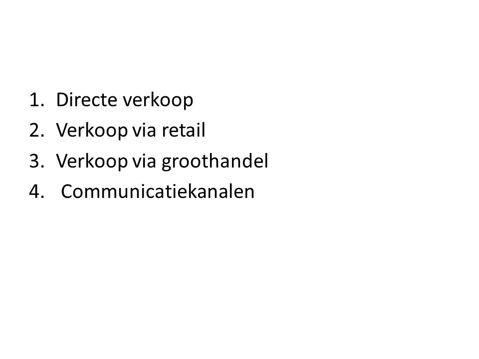1.Directe verkoop 2.Verkoop via retail 3.Verkoop via groothandel 4. Communicatiekanalen