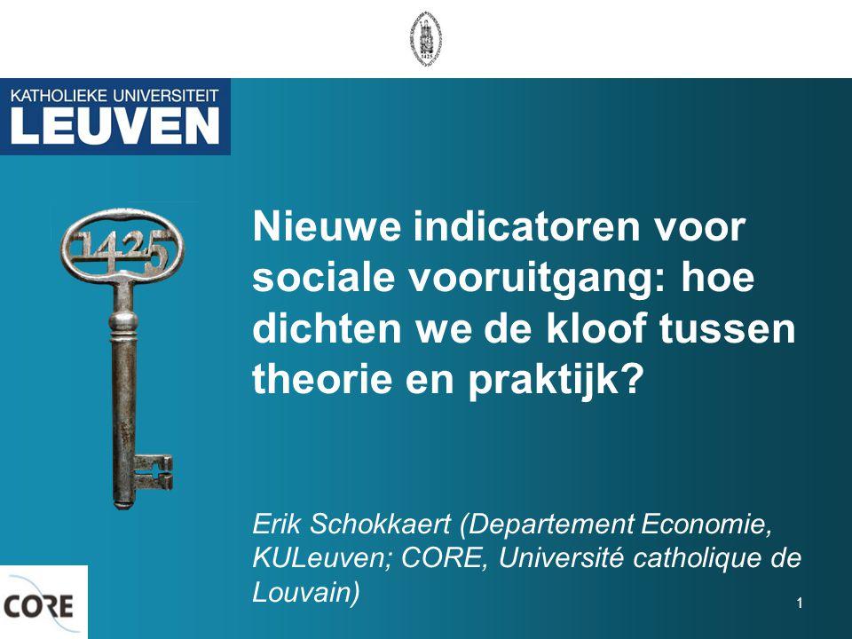 Nieuwe indicatoren voor sociale vooruitgang: hoe dichten we de kloof tussen theorie en praktijk? Erik Schokkaert (Departement Economie, KULeuven; CORE