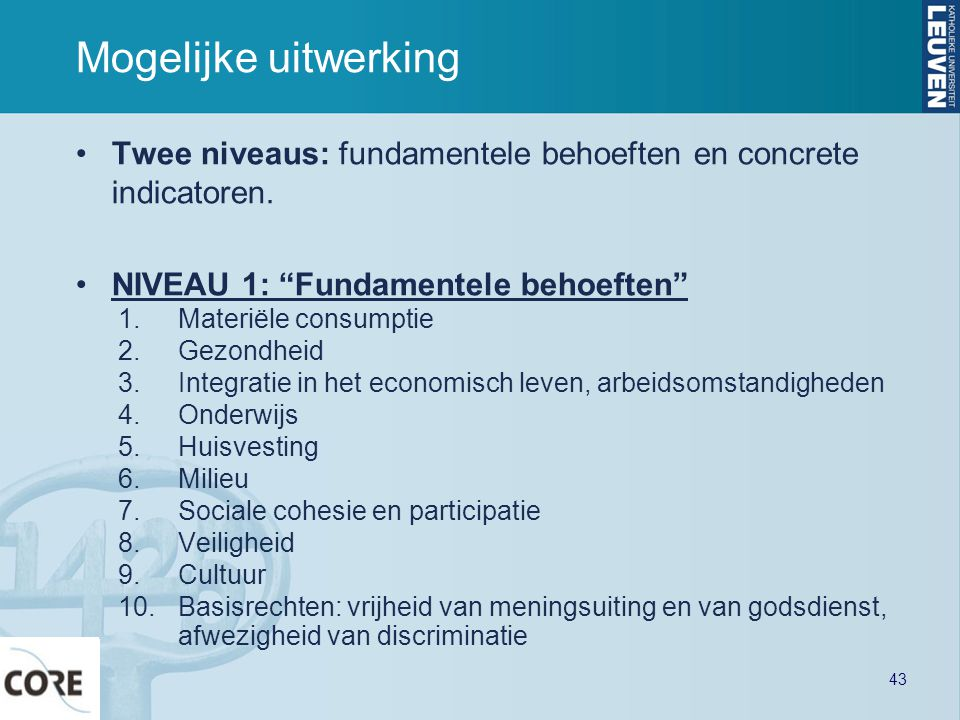"""Mogelijke uitwerking •Twee niveaus: fundamentele behoeften en concrete indicatoren. •NIVEAU 1: """"Fundamentele behoeften"""" 1.Materiële consumptie 2.Gezon"""