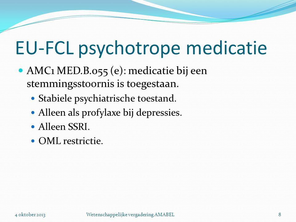 EU-FCL psychotrope medicatie  AMC1 MED.B.055 (e): medicatie bij een stemmingsstoornis is toegestaan.  Stabiele psychiatrische toestand.  Alleen als
