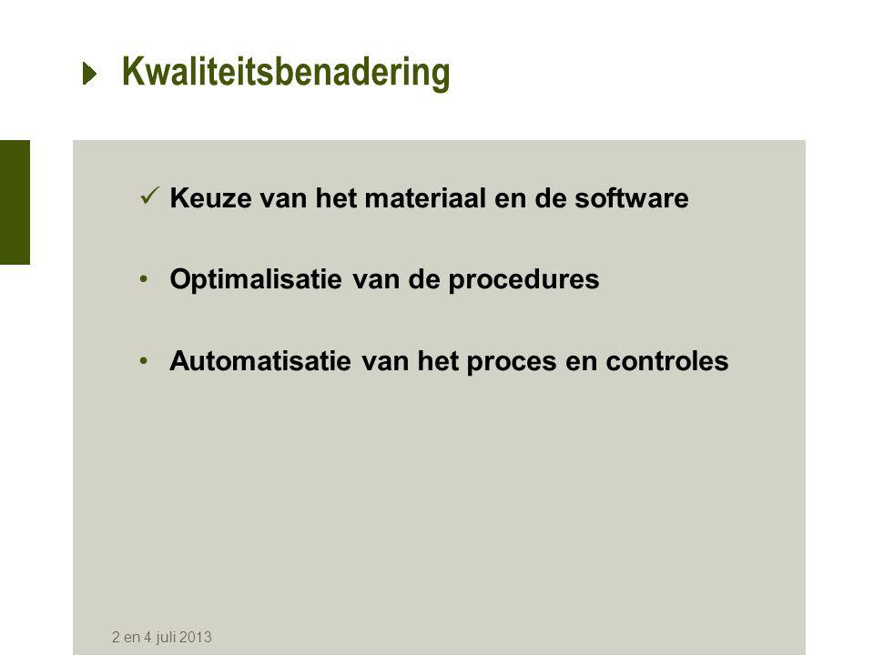 Kwaliteitsbenadering  Keuze van het materiaal en de software •Optimalisatie van de procedures •Automatisatie van het proces en controles 2 en 4 juli