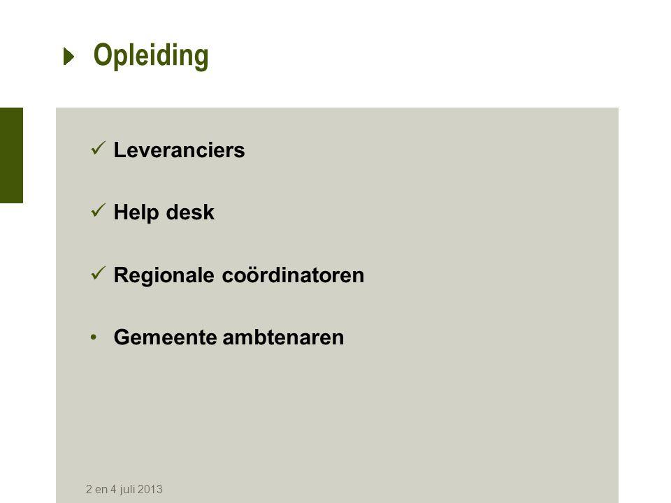Opleiding  Leveranciers  Help desk  Regionale coördinatoren •Gemeente ambtenaren 2 en 4 juli 2013