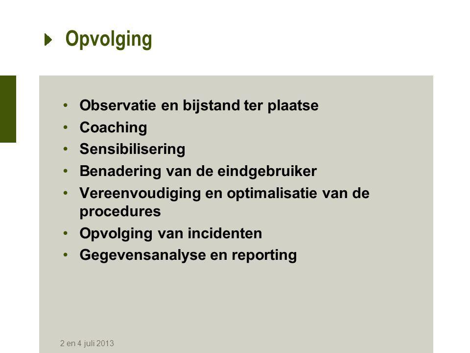Opvolging •Observatie en bijstand ter plaatse •Coaching •Sensibilisering •Benadering van de eindgebruiker •Vereenvoudiging en optimalisatie van de pro