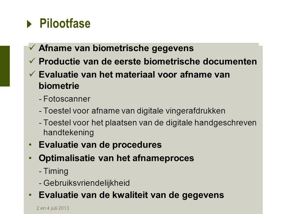 Pilootfase  Afname van biometrische gegevens  Productie van de eerste biometrische documenten  Evaluatie van het materiaal voor afname van biometri
