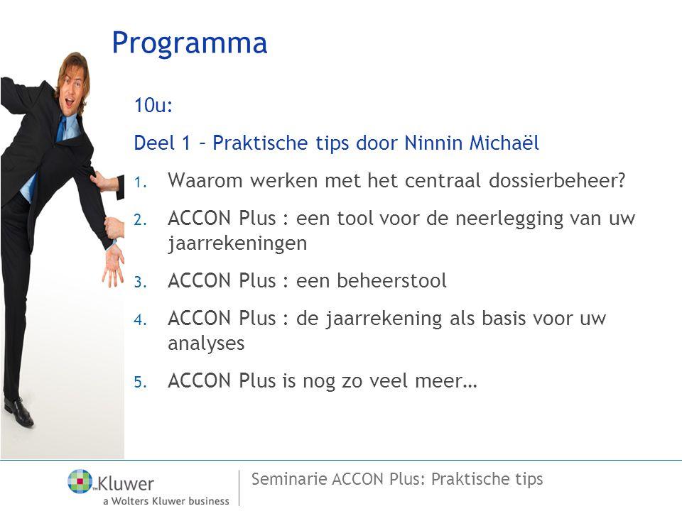 Seminarie ACCON Plus: Praktische tips Programma 10u: Deel 1 – Praktische tips door Ninnin Michaël 1. Waarom werken met het centraal dossierbeheer? 2.