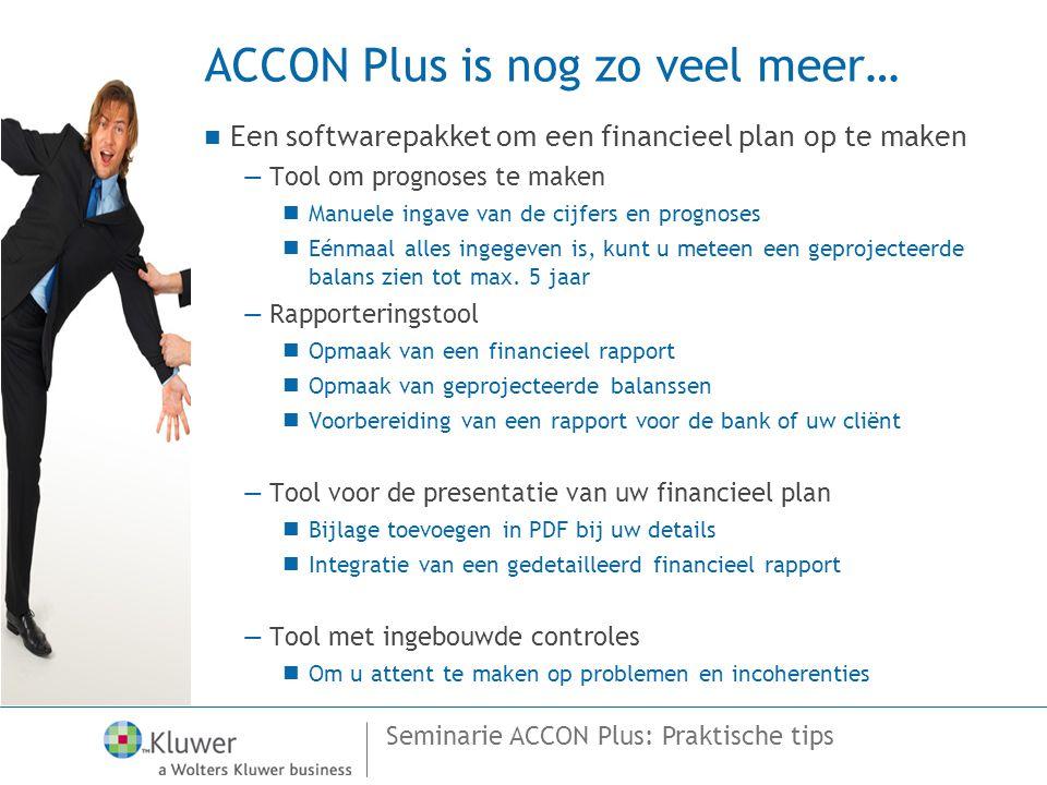 Seminarie ACCON Plus: Praktische tips ACCON Plus is nog zo veel meer…  Een softwarepakket om een financieel plan op te maken —Tool om prognoses te ma