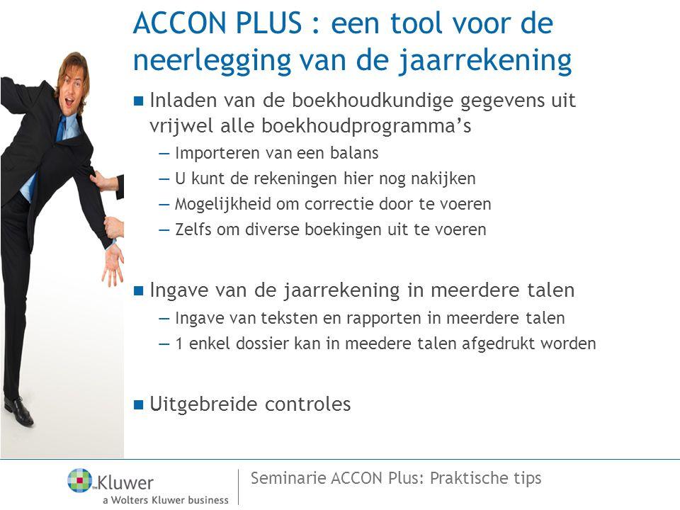 Seminarie ACCON Plus: Praktische tips ACCON PLUS : een tool voor de neerlegging van de jaarrekening  Inladen van de boekhoudkundige gegevens uit vrij