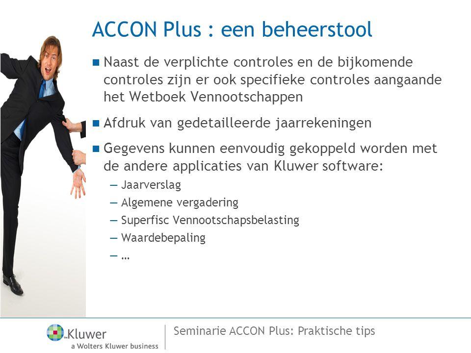 Seminarie ACCON Plus: Praktische tips ACCON Plus : een beheerstool  Naast de verplichte controles en de bijkomende controles zijn er ook specifieke c