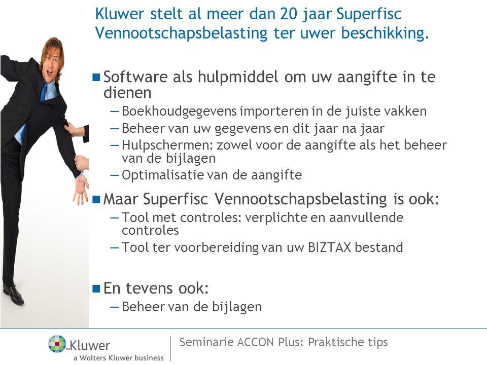 Seminarie ACCON Plus: Praktische tips Kluwer stelt al meer dan 20 jaar Superfisc Vennootschapsbelasting ter uwer beschikking.  Software als hulpmidde