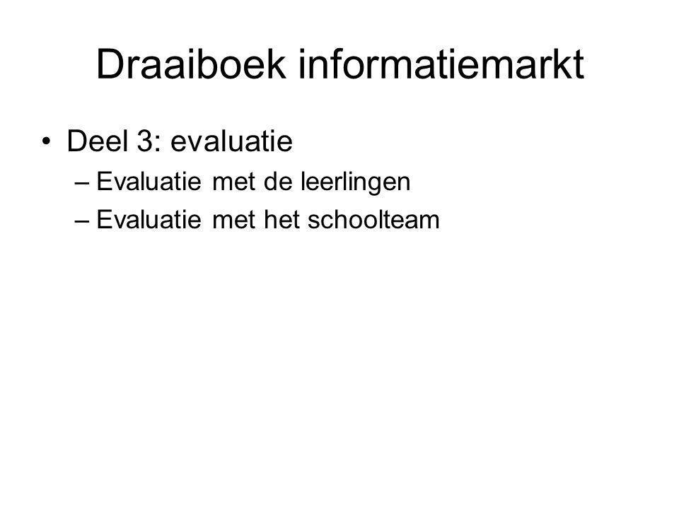 Draaiboek informatiemarkt •Deel 3: evaluatie –Evaluatie met de leerlingen –Evaluatie met het schoolteam