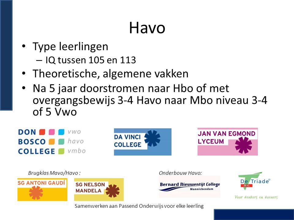 Havo • Type leerlingen – IQ tussen 105 en 113 • Theoretische, algemene vakken • Na 5 jaar doorstromen naar Hbo of met overgangsbewijs 3-4 Havo naar Mb