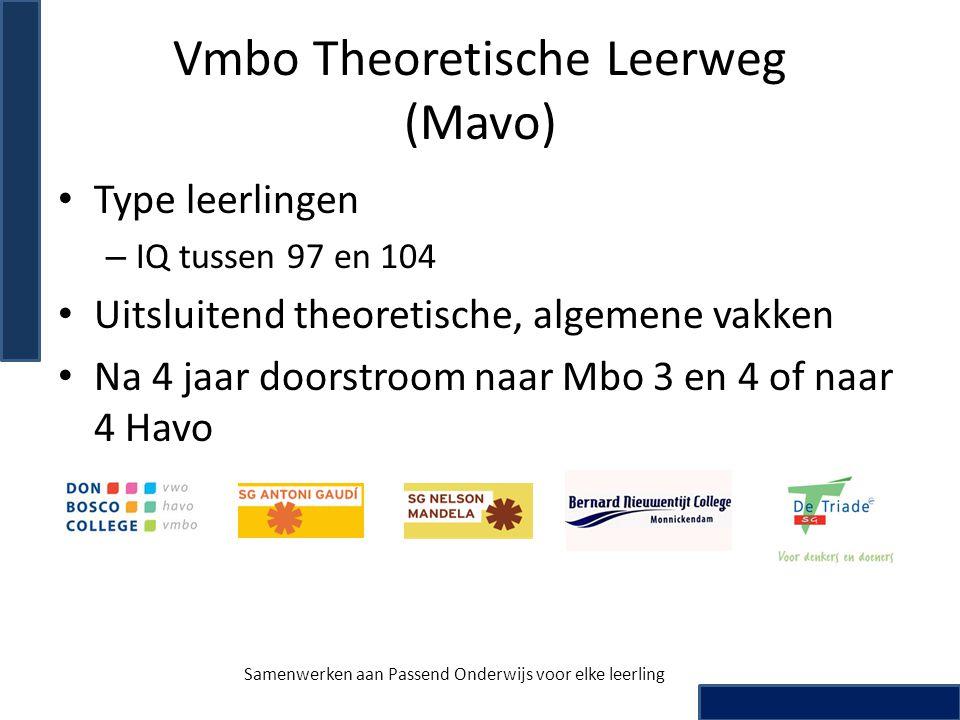 Vmbo Theoretische Leerweg (Mavo) • Type leerlingen – IQ tussen 97 en 104 • Uitsluitend theoretische, algemene vakken • Na 4 jaar doorstroom naar Mbo 3