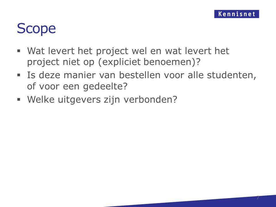 Scope  Wat levert het project wel en wat levert het project niet op (expliciet benoemen)?  Is deze manier van bestellen voor alle studenten, of voor
