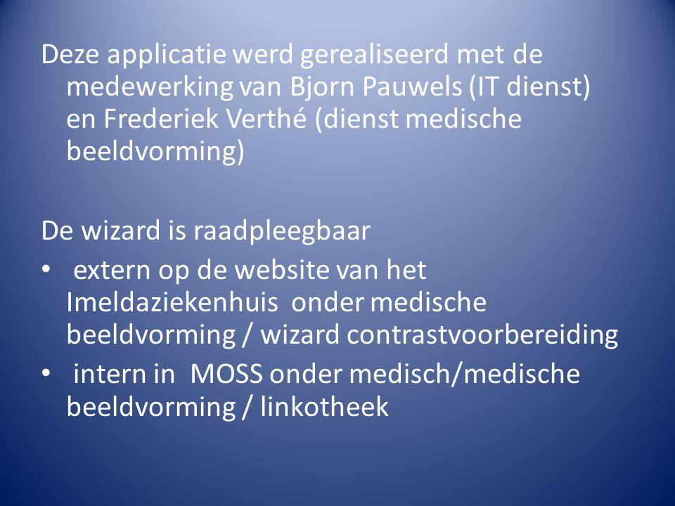 Deze applicatie werd gerealiseerd met de medewerking van Bjorn Pauwels (IT dienst) en Frederiek Verthé (dienst medische beeldvorming) De wizard is raa