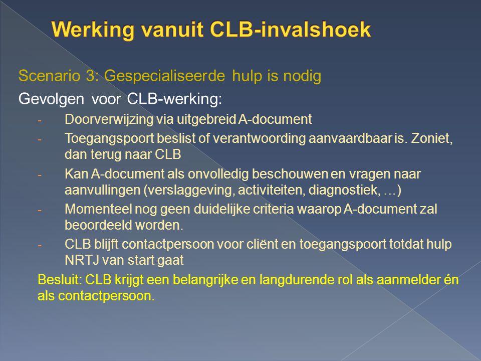 Scenario 3: Gespecialiseerde hulp is nodig Gevolgen voor CLB-werking: - Doorverwijzing via uitgebreid A-document - Toegangspoort beslist of verantwoording aanvaardbaar is.