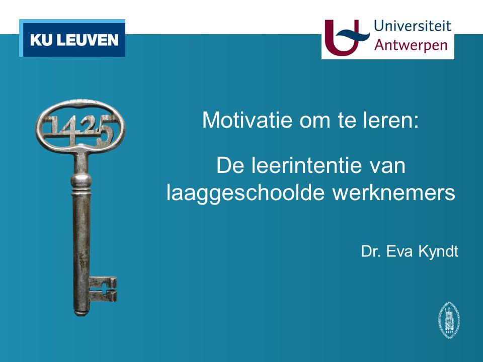 Motivatie om te leren: De leerintentie van laaggeschoolde werknemers Dr. Eva Kyndt