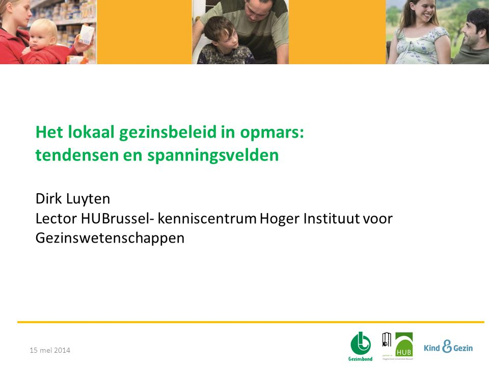 Het lokaal gezinsbeleid in opmars: tendensen en spanningsvelden Dirk Luyten Lector HUBrussel- kenniscentrum Hoger Instituut voor Gezinswetenschappen 15 mei 2014