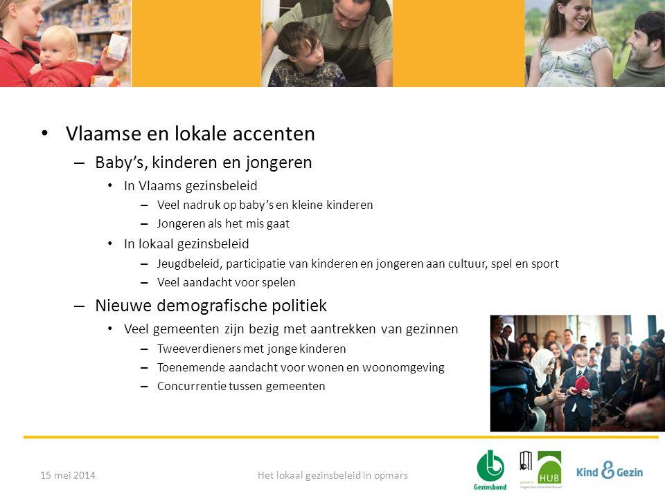 • Vlaamse en lokale accenten – Baby's, kinderen en jongeren • In Vlaams gezinsbeleid – Veel nadruk op baby's en kleine kinderen – Jongeren als het mis